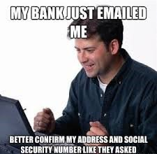 #Funnyfriday - Your bank has all the details they need, they wouldn't ask and especially not via email. Never send your confidential information,always verify and rather contact your bank.#letsgetreal  #joke #Meme #notourimage #J2Software #J2CSC #infosec #CyberSecurity #phishing<br>http://pic.twitter.com/SRJgWrvCs6