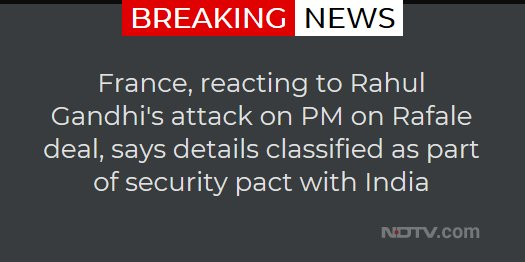 France, reacting to Rahul Gandhi's attack on PM on Rafale deal, says details classified as part of security pact with India