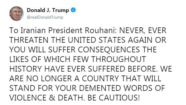 Трамп накричал на президента Ирана в Twitter: «НИКОГДА БОЛЬШЕ НЕ СМЕЙТЕ УГРОЖАТЬ США, ИНАЧЕ ВЫ СТОЛКНЕТЕСЬ С ТАКИМИ ПОСЛЕДСТВИЯМИ, С КАКИМИ МАЛО КТО СТАЛКИВАЛСЯ НА ПРОТЯЖЕНИИ ИСТОРИИ. МЫ БОЛЬШЕ НЕ ТА СТРАНА, КОТОРАЯ БУДЕТ ТЕРПЕТЬ ВАШИ БРЕДНИ О НАСИЛИИ И СМЕРТИ. БУДЬТЕ ОСТОРОЖНЫ!»