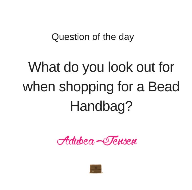 Question of the Day! . What do you look out for when Shopping for a bead handbag? . #AdubeaJensen #Handmade #BeadsBags #Handbags #LuxuryBags #MadeinGhana #MadeinAfrica #SocialImpact #EthicalFashion #AfricanFashion #FashionBloggers