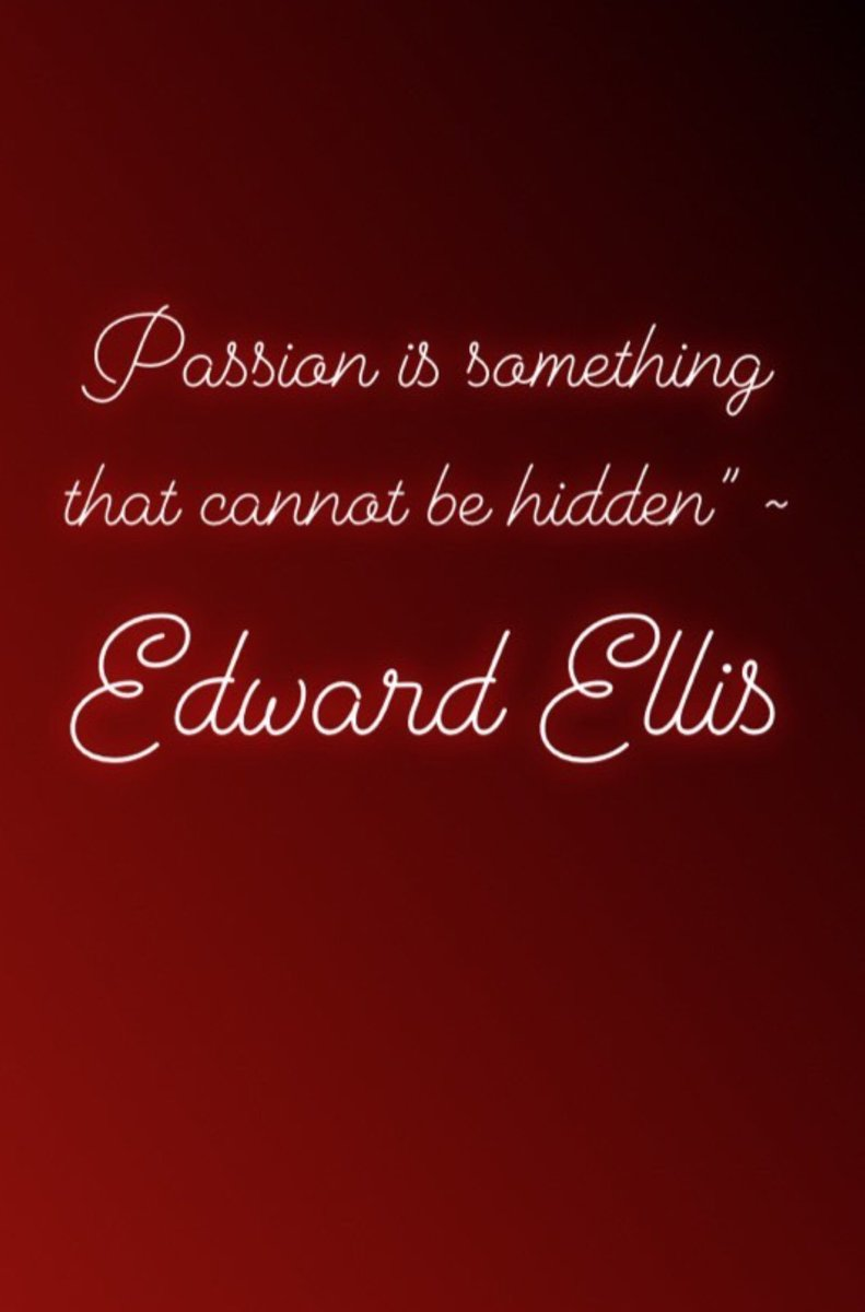 "Passion is something that cannot be hidden"" ~ Edward Ellis"