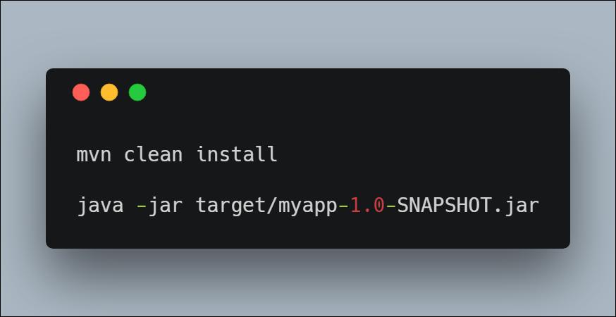 mvn clean install java -jar target/myapp-1.0-SNAPSHOT.jar
