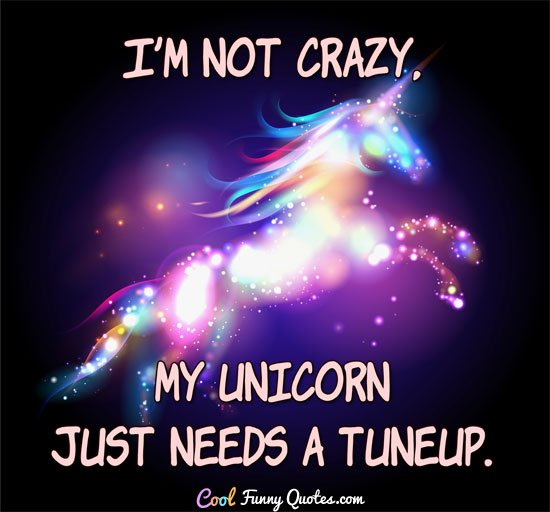 Cool Funny Quotes On Twitter Im Not Crazy My Unicorn Just Needs