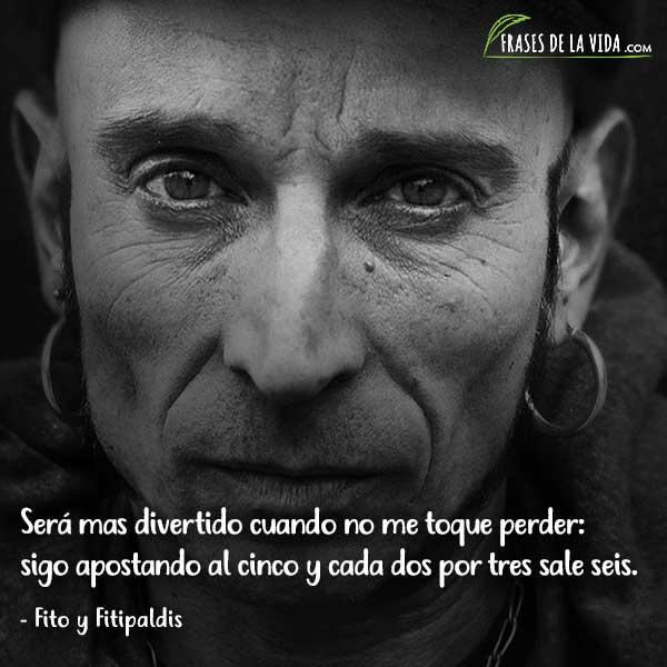 Frases De La Vida در توییتر Te Gusta Fito Y Fitipaldis