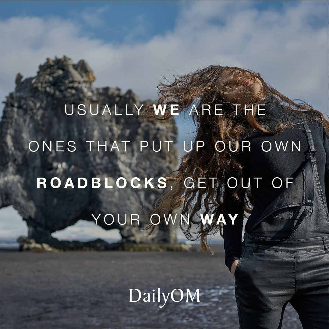Usually We Are The Ones That Put Up Our Own Roadblocks Get Out Of