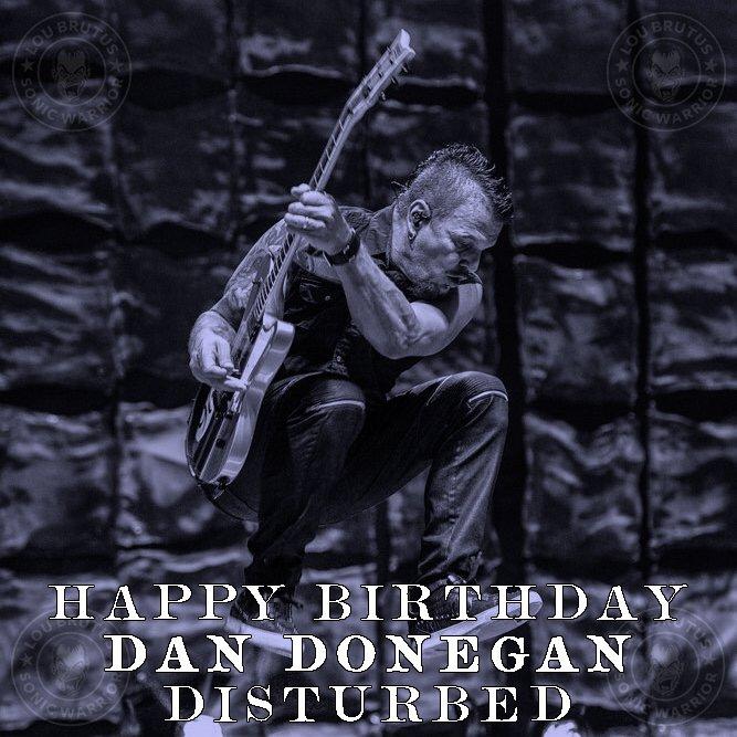 HBD DD! Happy Birthday to my friend Dan Donegan of Disturbed!