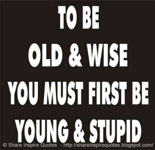 Share Inspire Quotes On Twitter To Be Old Wise You Must