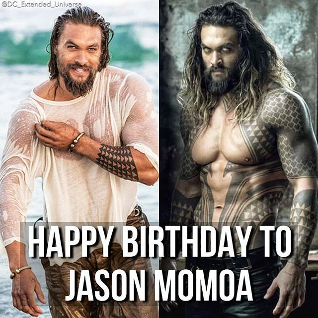 Happy Birthday to, Jason Momoa! Only 143 days til Aquaman!