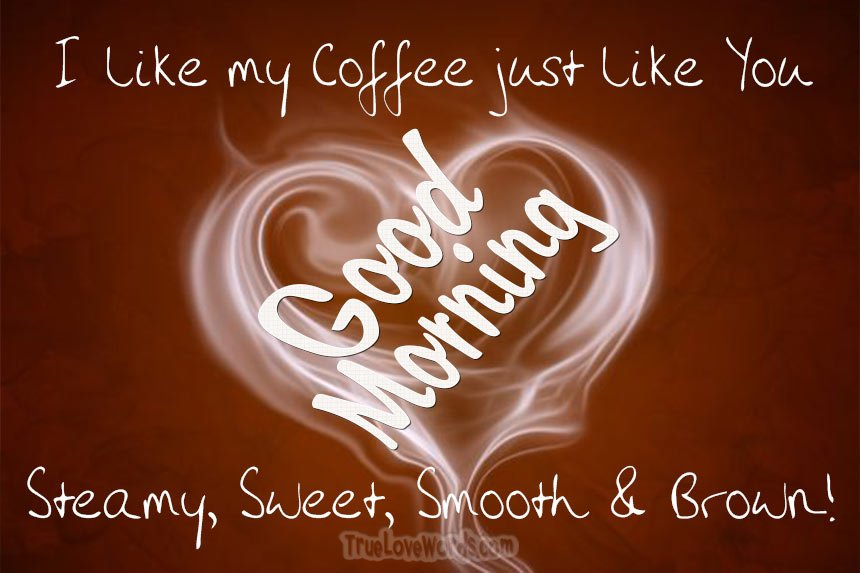 I like you steamy sweet smooth and brown. Good morning! #truelovewords #love #dating #relationships #goodmorning  https://truelovewords.com/romantic-good-morning-messages-for-boyfriend/ …