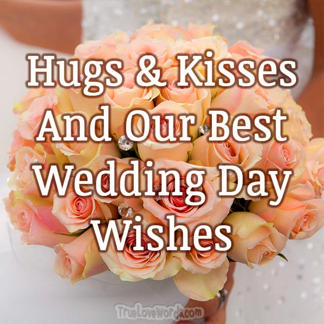 Hugs Kisses and our Best Wedding Day Wishes! #romantic #wedding #truelovewords #relationships #weddingday https://truelovewords.com/wedding-day-wishes-for-friends/ …