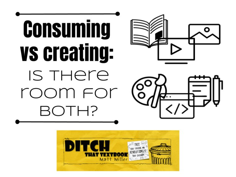 Consuming vs creating: Is there room for both? ditchthattextbook.com/2018/06/08/con… #ditchbook #edchat #tlap