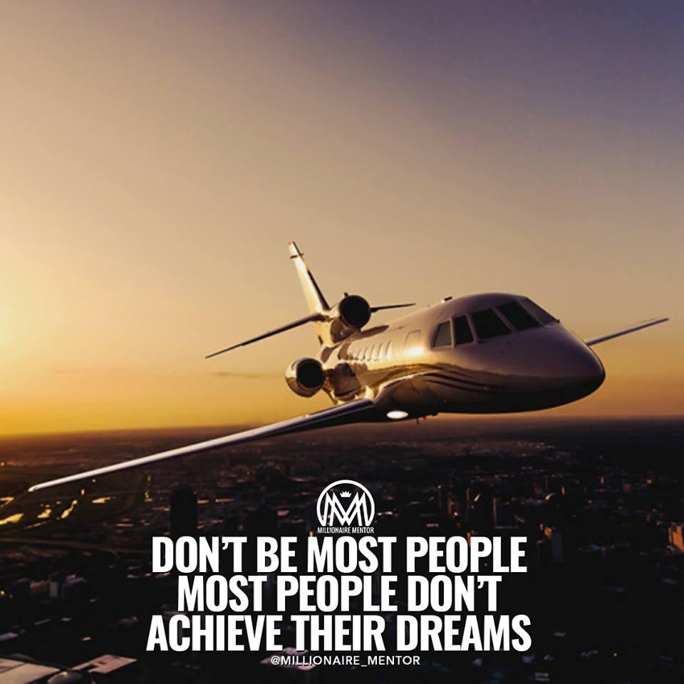 Don't be most people. Most people don't Achieve their dreams.Non essere la maggior parte della gente. La maggior parte delle persone non riesce a realizzare i loro sogni. #UNSTOPPABLE #ONFIRE #FOCUSED #POSITIVO #BUSINESS #FutureNet #ONLINE #FUTURO #BITCOIN #MINING #BYTECOIN  - Ukustom