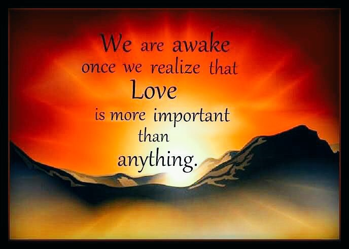 We are awake once we realize that #LOVE is more important than anything  #ThinkBIGSundayWithMarsha #JoYTrain #LightUpTheLOVE #MondayMotivation #ShineOn #InspireThemRetweetTuesday #WednesdayWisdom #LUTL #ThursdayThoughts  <br>http://pic.twitter.com/wO4X1yHqKo
