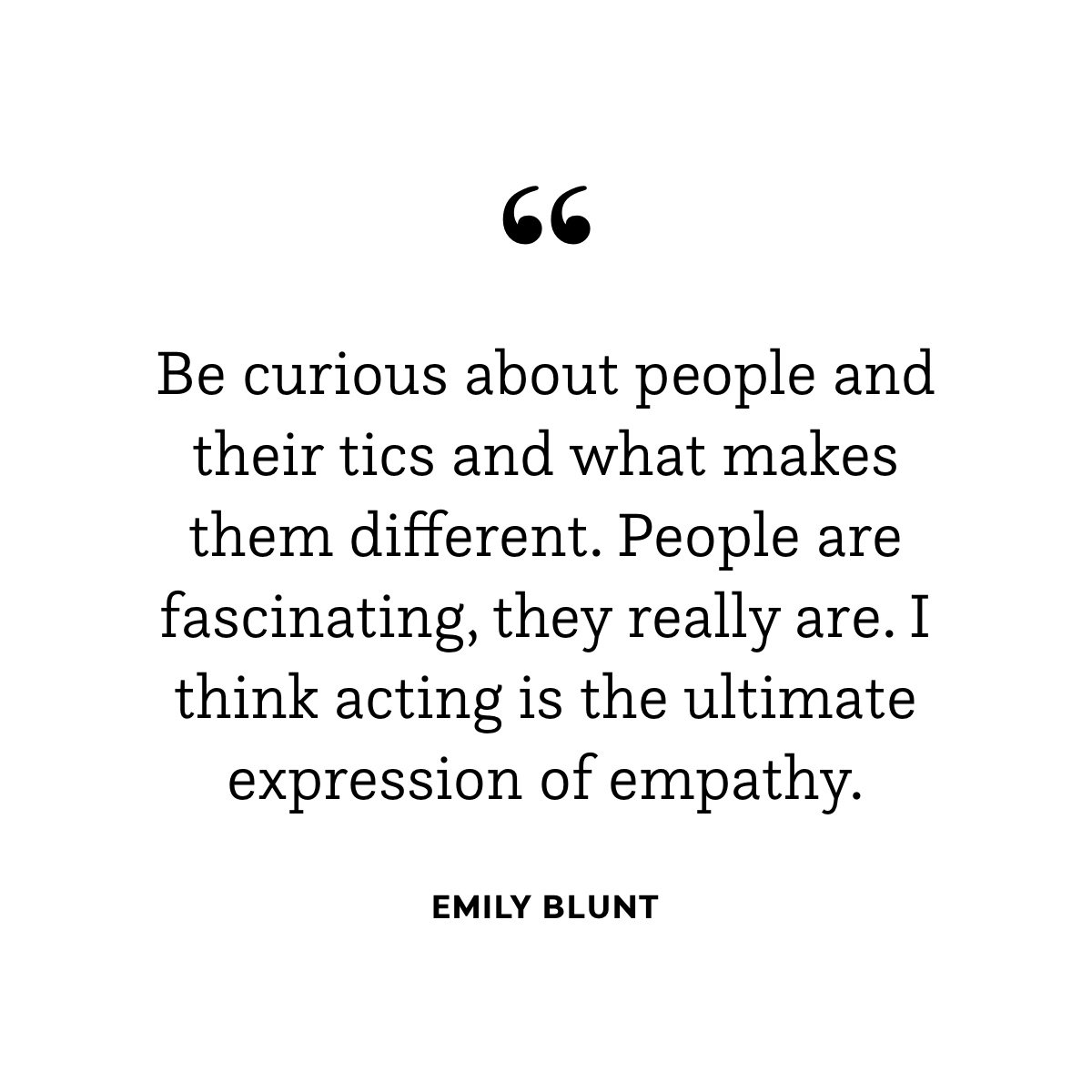 """Acting is the ultimate expression of empathy."" #EmilyBlunt #TipTuesday"