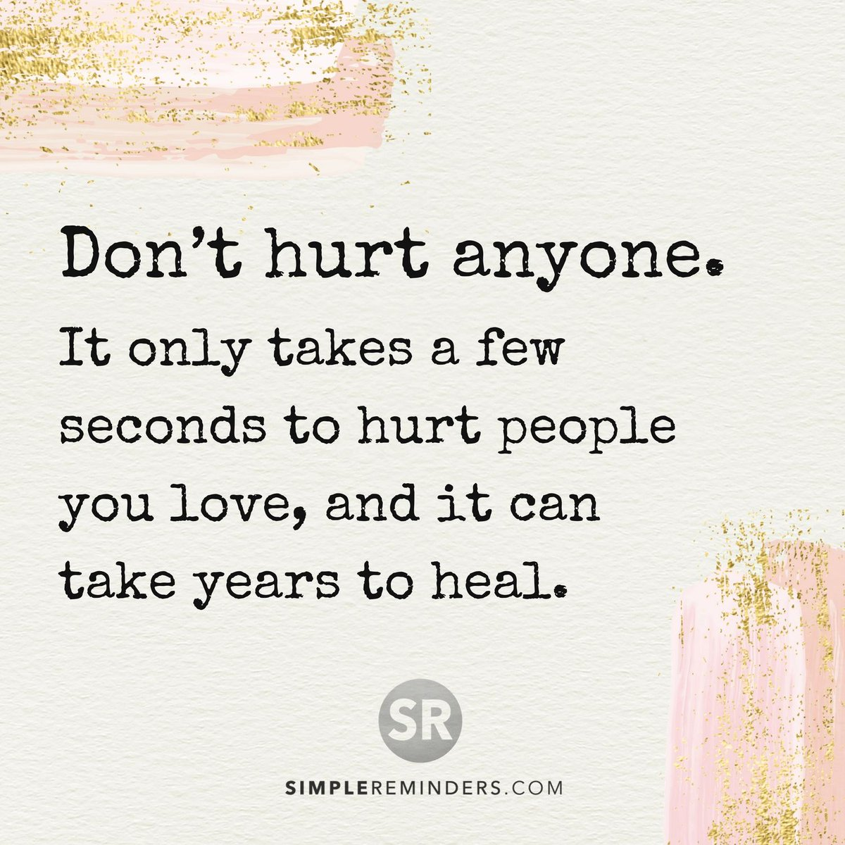 Mcgill Media On Twitter Don T Hurt Anyone It Only Takes A Few Seconds To Hurt People You Love And It Can Take Years To Heal Mysimplereminders Bryantmcgill Jenniyoungmcgill Simplereminders Inspiration Quotes Quotestoliveby