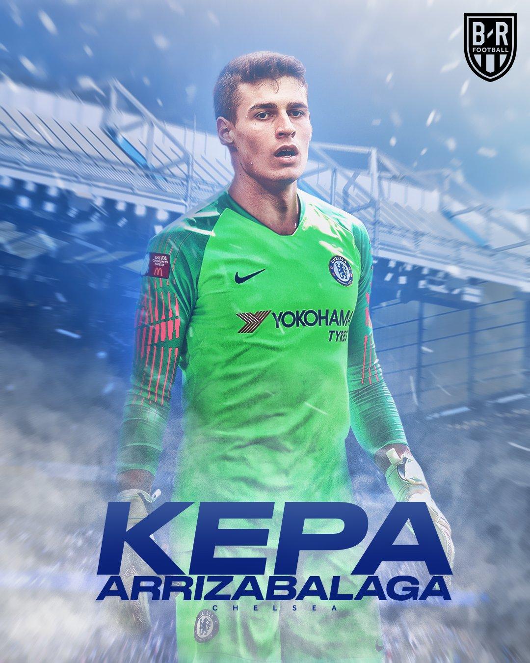 """B/R Football On Twitter: """"BREAKING: Kepa Is A Chelsea"""