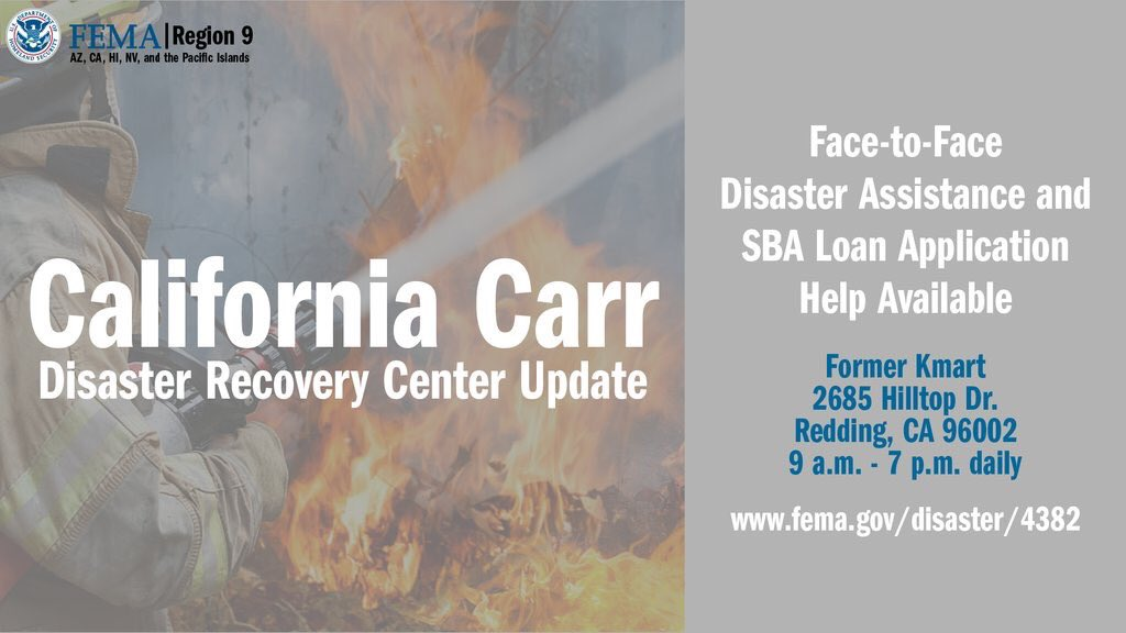 California Carr Fire survivors can receive in-person disaster assistance at the Disaster Recovery Center located in the Former Kmart building at 2685 Hilltop Dr., Redding, CA 96002 from 9 a.m. to 7 p.m. daily. For more information, visit fema.gov/disaster/4382. #ShastaCounty