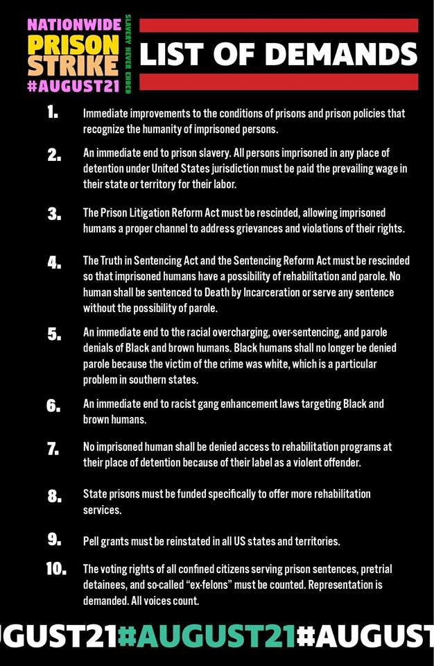 A nationwide #PrisonStrike is set to begin on #August21 in response to April 2018 violence at Lee Correctional Institution (named after a certain Confederate slaver) in South Carolina. Have you seen the striking prisoners&#39; demands? (image from @IWW_IWOC)<br>http://pic.twitter.com/iMzSNeXkGH