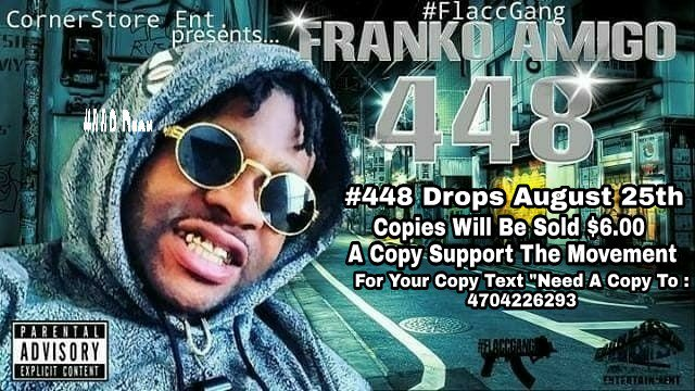 #448 Drops August 25th Copies Will Be Sold $6.00 a COPY SUPPORT THE MOVEMENT GET YOURS EARLY BEFORE SPRING HILL DAY #2K18 #CornerStoreEnt #FlaccGang #FlaccNation