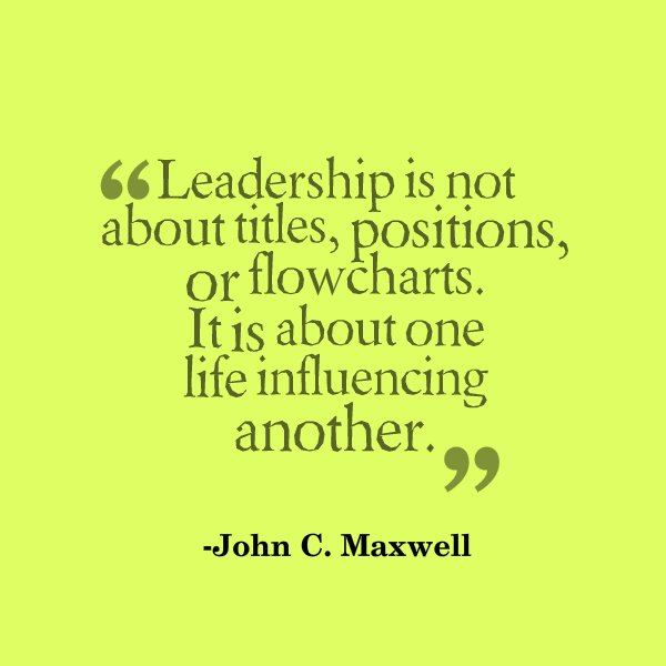 leadership is not about titles positions or Example is not the main thing in influencing others it is the only thing-albert schweitzerleadership is not about titles, positions or flowcharts it is about one life influencing another.