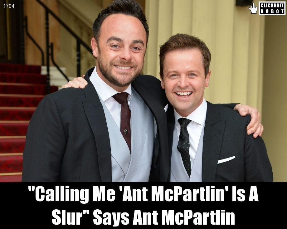 &quot;Calling Me &#39;Ant McPartlin&#39; Is A Slur&quot; Says Ant McPartlin #AntMcPartlin <br>http://pic.twitter.com/A0CDZqHLVn