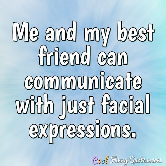 Cool Funny Quotes On Twitter Me And My Best Friend Can Communicate