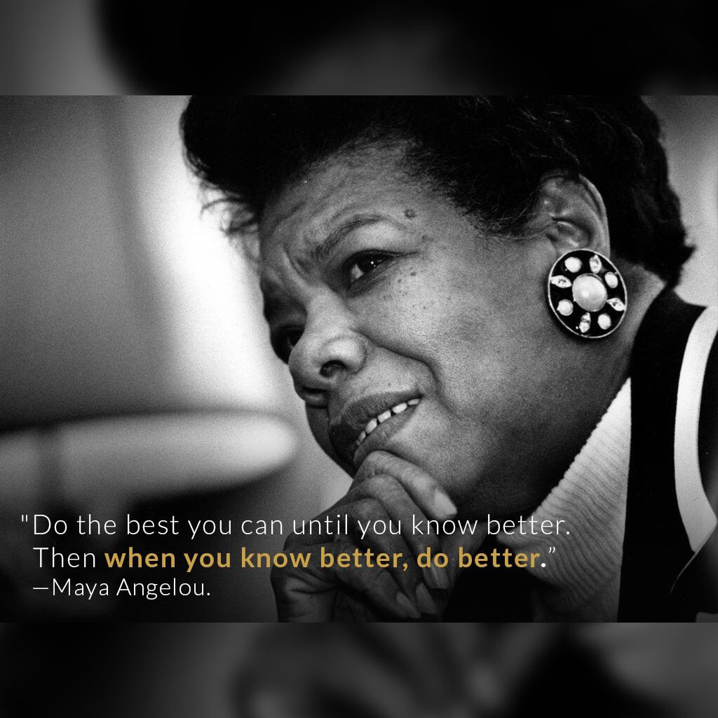 "'Do the best you can until you know better. Then when you know better, do better."" — #MayaAngelou"