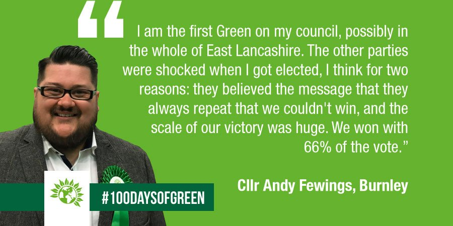 Our councillor Andy Fewings in Burnley is the first Green on his council. The scale of victory was huge - 66% of the vote. Where Greens are elected we are providing scrutiny and accountability and challenging the status quo #100daysofgreen<br>http://pic.twitter.com/QXwDECvRQT
