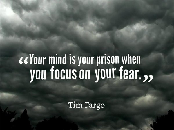 Your mind is your prison, when you focus on your fear. - Tim Fargo #dailymotivation @MondayMotivation Photo