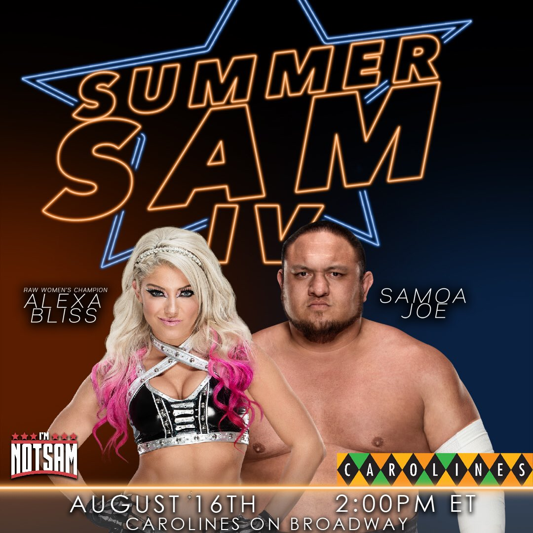 The list is filling up! @SamoaJoe & @AlexaBliss_WWE will be with me at @CarolinesonBway THURSDAY at 2pm et for the @siriusxm event- #SummerSam IV! Free to go- just email your name and 1 or 2 tickets to notsamwrestling@gmail.com