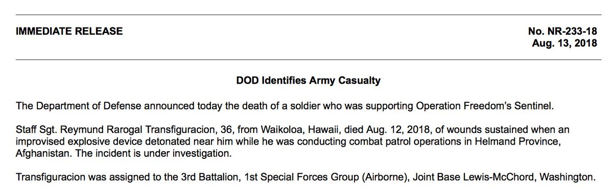 Pentagon: Staff Sgt. Reymund Rarogal Transfiguracion, 36, from Waikoloa, Hawaii, died Aug. 12, of wounds sustained when an improvised explosive device detonated near him while he was conducting combat patrol operations in Helmand Province, Afghanistan.