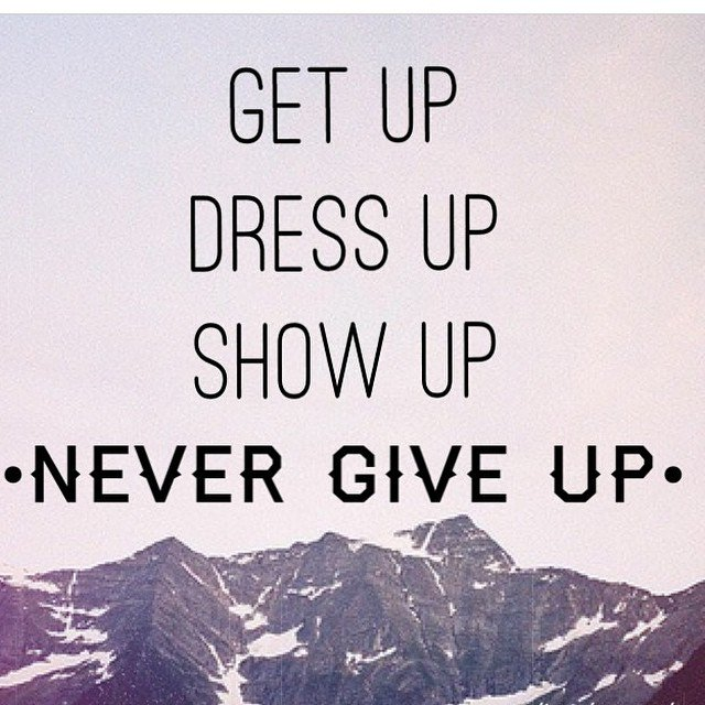 Get Up, Dress Up, Show Up,  -Never Give Up!- #successquotes #MotivationalQuotes #positivethoughts #attitude<br>http://pic.twitter.com/Vc1bnSwkAW