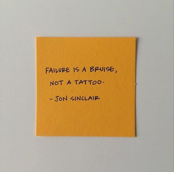 """Failure is a bruise, not a tattoo."" – Jon Sinclair <br>http://pic.twitter.com/dUY7EYu9ZR"