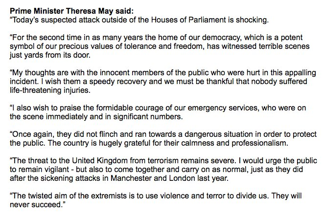 """British PM May on today's suspected terror attack: 'For the second time in as many years the home of our democracy, which is a potent symbol of our precious values of tolerance and freedom, has witnessed terrible scenes just yards from its door."""" https://t.co/a77EXG2k9S"""