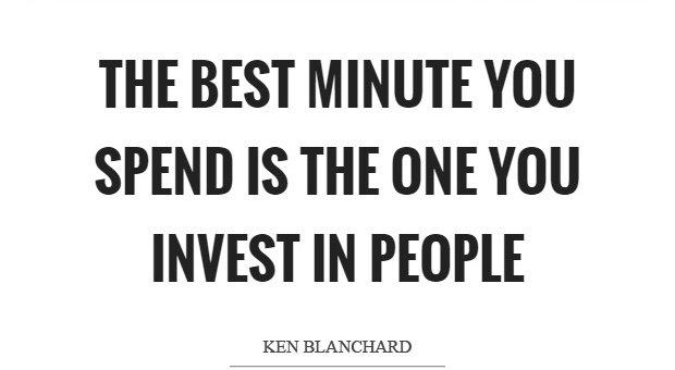 "Poor leaders ""spend"" time ""on"" their people. Great leaders ""invest"" time ""with"" their people."