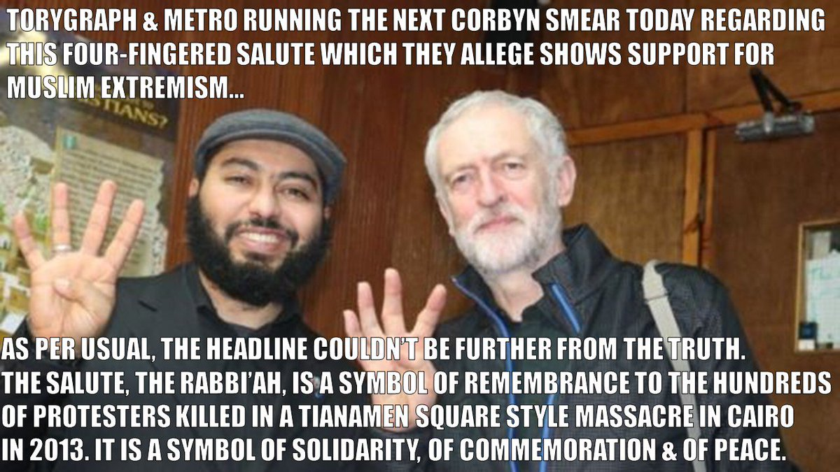 Before #wreathgate has even abated, now Corbyn is being attacked for making the Rabaa salute. The media allege it shows support for terrorists, however it was to remember the sit-in protesters gunned down by Egyptian forces following Morsi&#39;s removal in 2013. #WeStandWithCorbyn<br>http://pic.twitter.com/WKO7gvJ58c
