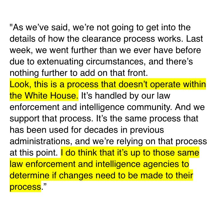 Sarah Sanders in February said the White House doesn't handle security clearances. She said it's handed by law enforcement and the intelligence community. (This was during the Rob Porter saga)