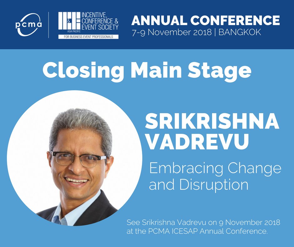 Embrace change and disruption, put ideas into action. Closing Main Stage Speaker - Srikrishna Vadrevu,  Founder &amp; CEO, Sigmax-e Services   https:// pcma.co/2MSSNPp  &nbsp;   #pcma #apac<br>http://pic.twitter.com/qXKezLdkOg