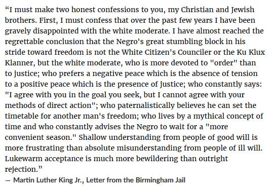 This sounds really wanky of me, but I often think of a Martin Luther King Jr quote. From his &quot;Letter from Birmingham Jail&quot;, 1963: <br>http://pic.twitter.com/XCO52ncG1G
