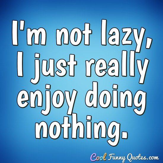 "Cool Funny Quotes On Twitter: ""I'm Not Lazy, I Just Really"
