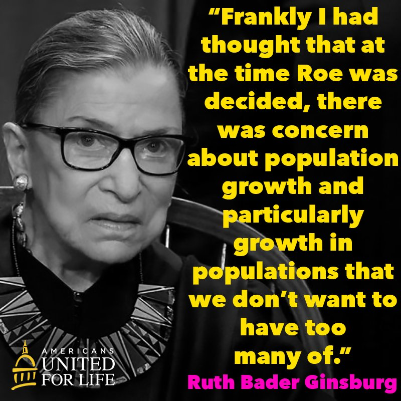 &quot;Frankly I had thought that at the time Roe was decided, there was concern about population growth and particularly growth in populations that we don't want to have too many of.&quot; – Ruth Bader Ginsburg <br>http://pic.twitter.com/ym5QnNR9bq