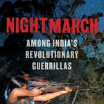 """New book: """"Nightmarch: Among India's Revolutionary Guerrillas"""", by Alpa Shah- A first-hand account of India's widespread leftist insurgency. https://t.co/akcuf8Fmh5 #guerilla #India #Naxalites"""