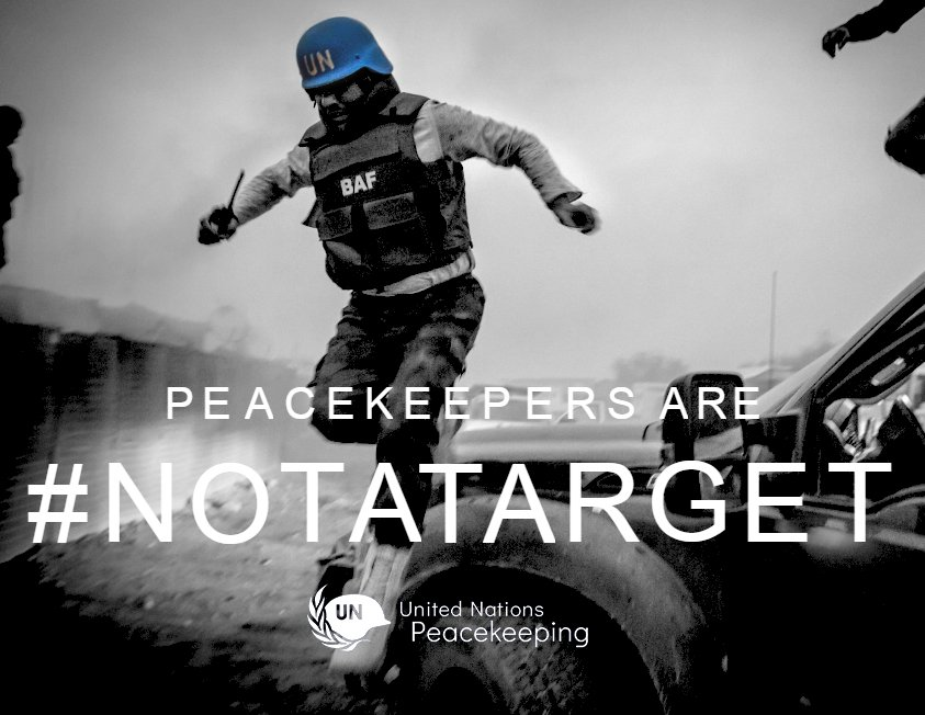 Tens of thousands of @UN peacekeepers put themselves in harm's way every day to protect civilians from the effects of violence & war. They forge a path for the delivery of humanitarian asst. & patrol to provide secure environments. Lets be clear: peacekeepers are #NOTaTARGET