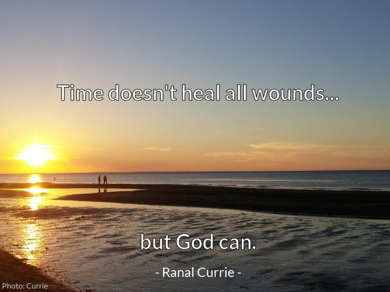 Ranal Currie On Twitter Time Doesnt Heal All Wounds But God Can