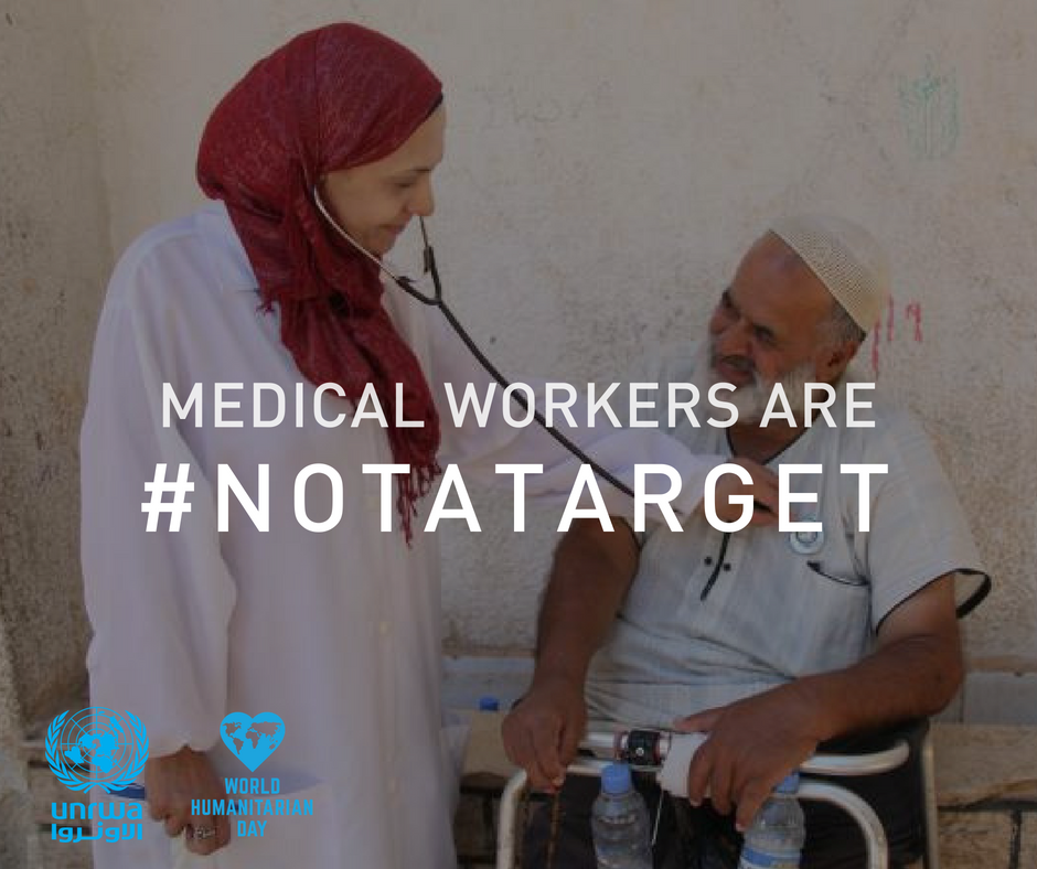 """On World Humanitarian Day, UNRWA thanks its Humanitarian workers """"Every morning when I arrive at work, I feel blessed because I can make a difference and help people who are in a greater need."""" Dr. Sana'a, a health worker with UNRWA Medical workers are #NotATarget"""