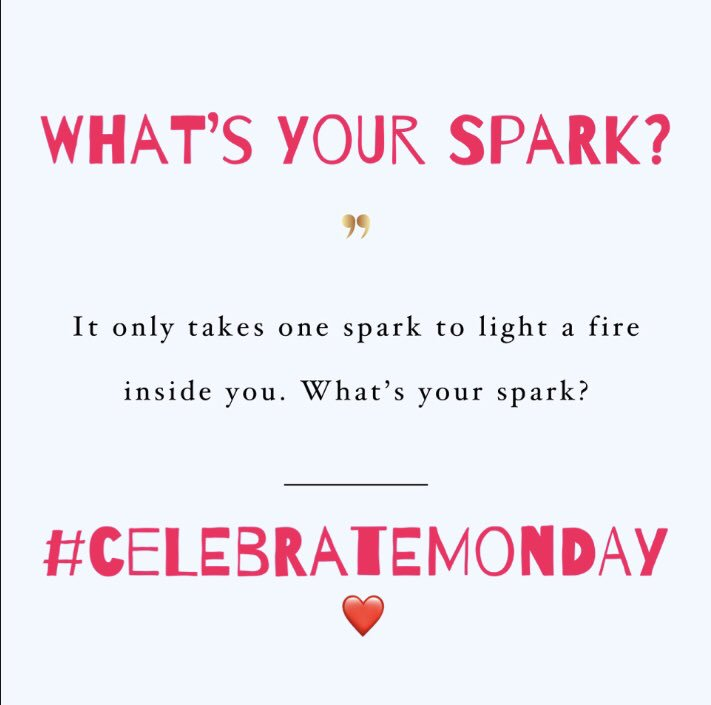 it only takes one sPaRk to light a 🔥 inside you. what's your sPaRk???? #CelebrateMonday