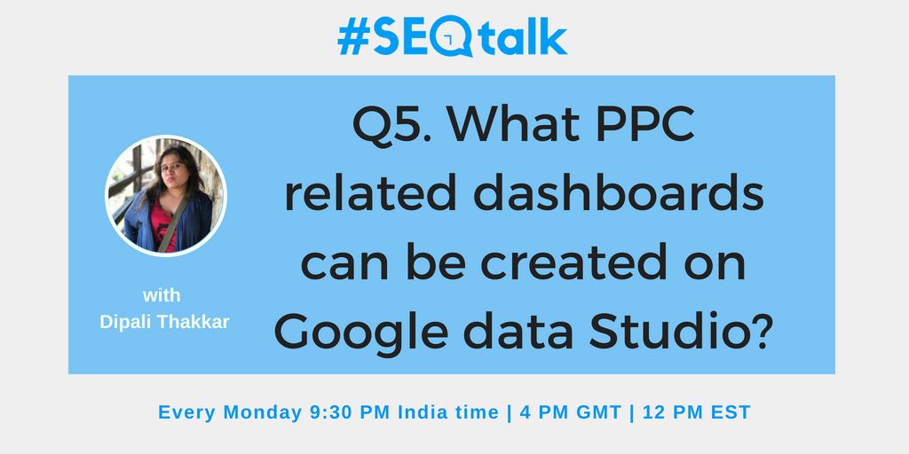 @dipalit Q5. What PPC related dashboards can be created on Google data Studio?  #SEOTalk<br>http://pic.twitter.com/syMQUL7oJU