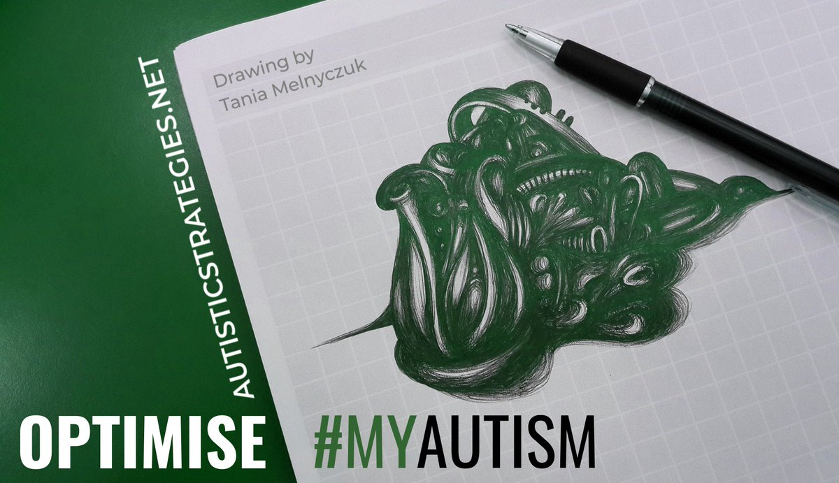 The text in this picture reads 'Optimise #MyAutism - AutisticStrategies.net - Drawing by Tania Melnyczuk'. There is a photo of a page with an abstract ball point pen drawing, and a black pen lying on the drawing. The drawing looks coiled and complex. The background behind the page is green.