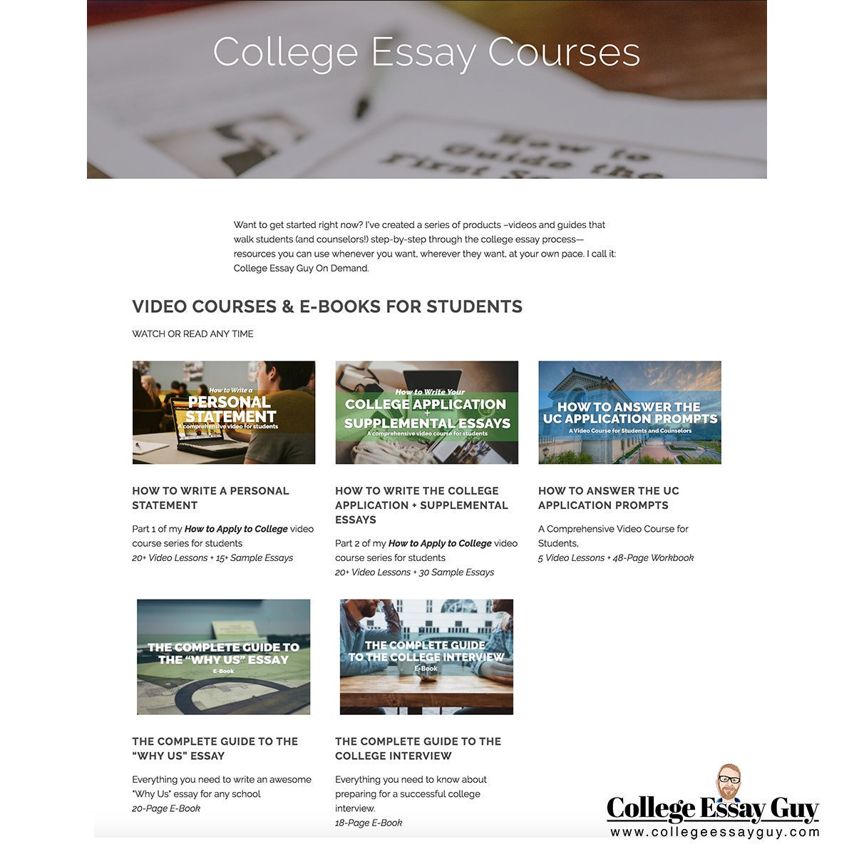 I've created a series of products—videos and guides that walk students (and counselors!) step-by-step through the college essay process—resources you can use whenever you want, wherever they want, at your own pace. I call it: College Essay Guy On Demand. collegeessayguy.com