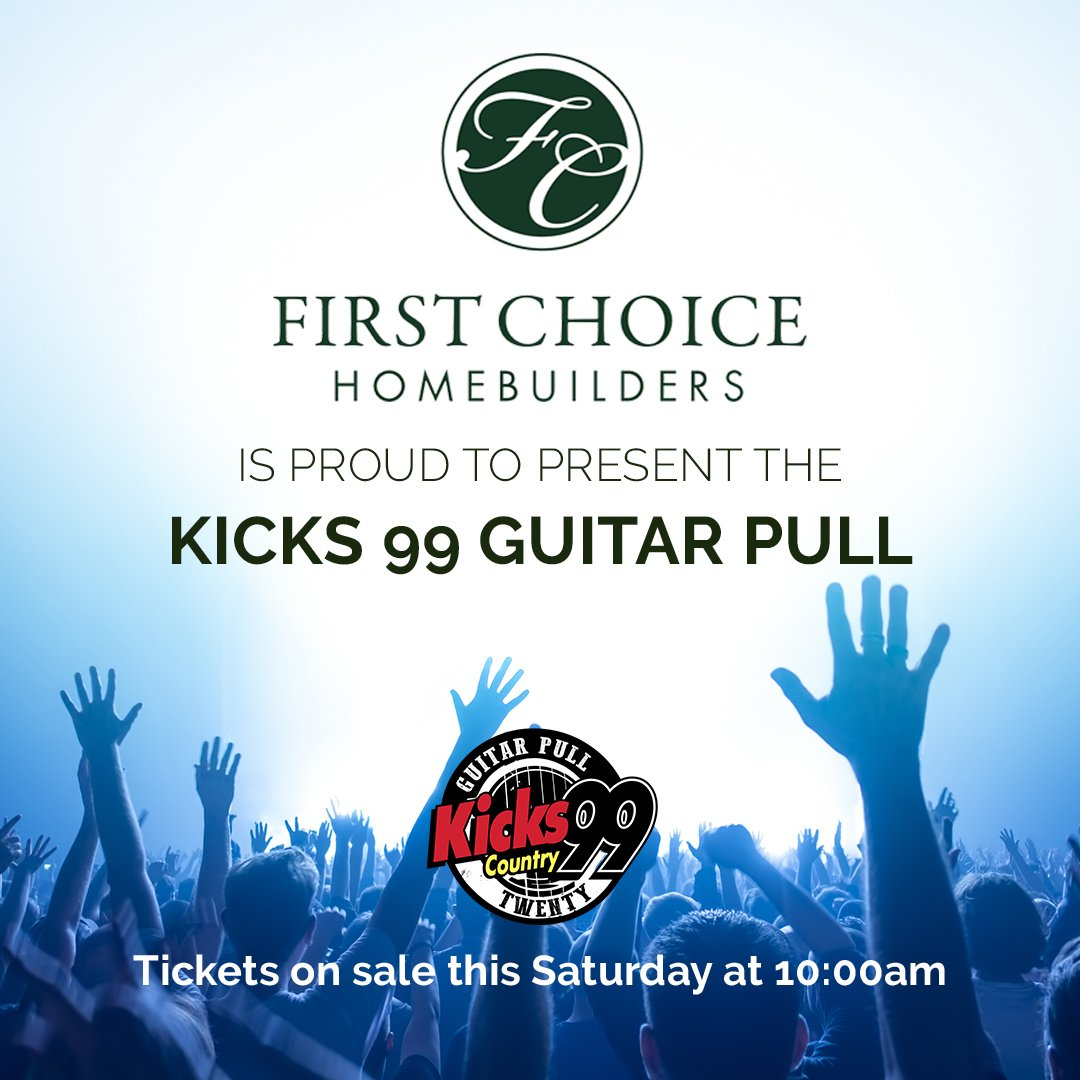Ad KICKS 99 Guitar Pull Tix Go On Sale This Saturday At 10 AM First Choice Homebuilders Is Proud To Present The